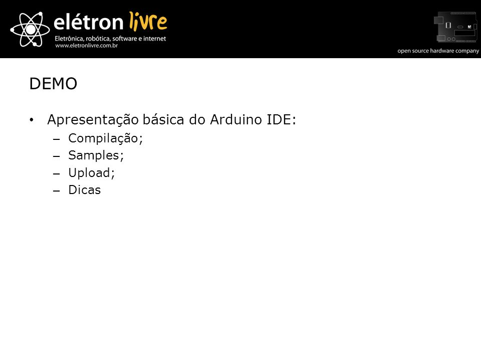 DEMO Apresentação básica do Arduino IDE: Compilação; Samples; Upload;