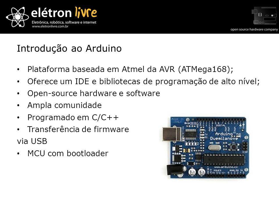Introdução ao Arduino Plataforma baseada em Atmel da AVR (ATMega168);