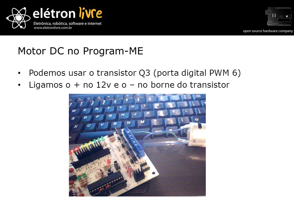 Motor DC no Program-ME Podemos usar o transistor Q3 (porta digital PWM 6) Ligamos o + no 12v e o – no borne do transistor.