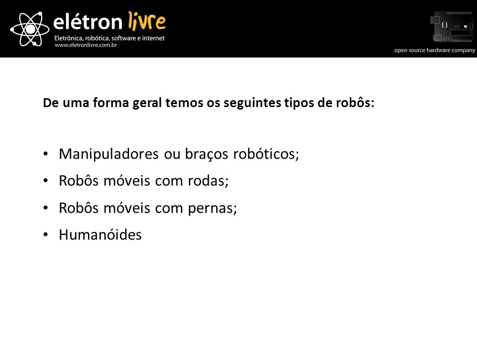 Manipuladores ou braços robóticos; Robôs móveis com rodas;