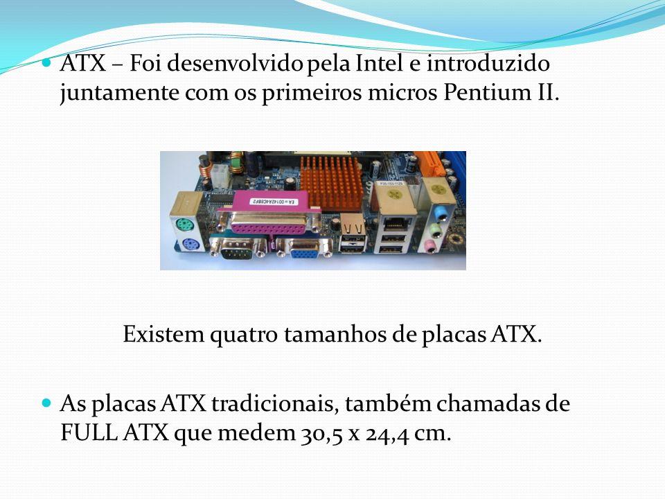 Existem quatro tamanhos de placas ATX.