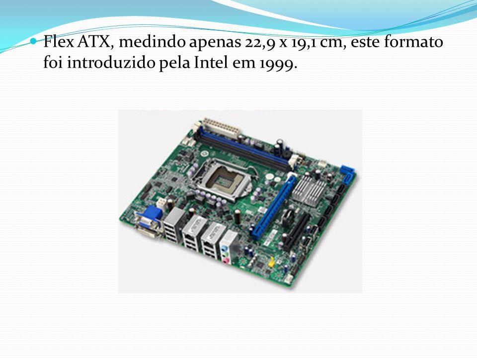 Flex ATX, medindo apenas 22,9 x 19,1 cm, este formato foi introduzido pela Intel em 1999.