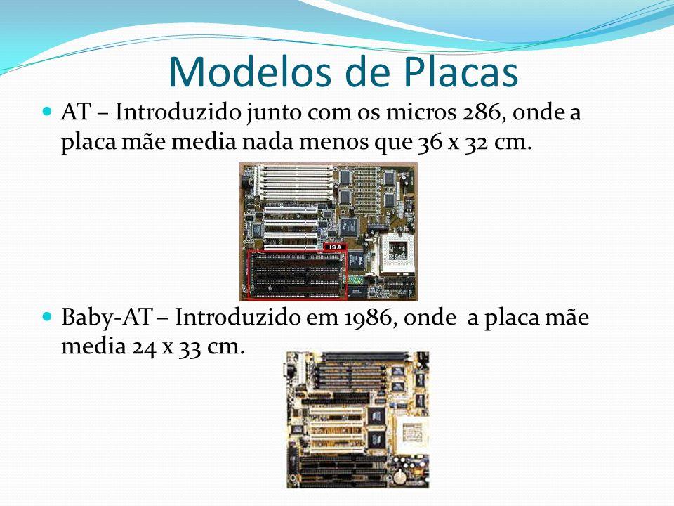 Modelos de Placas AT – Introduzido junto com os micros 286, onde a placa mãe media nada menos que 36 x 32 cm.