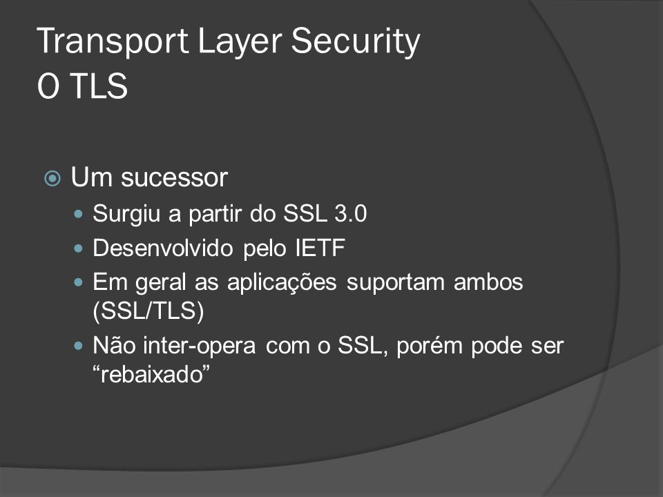 Transport Layer Security O TLS