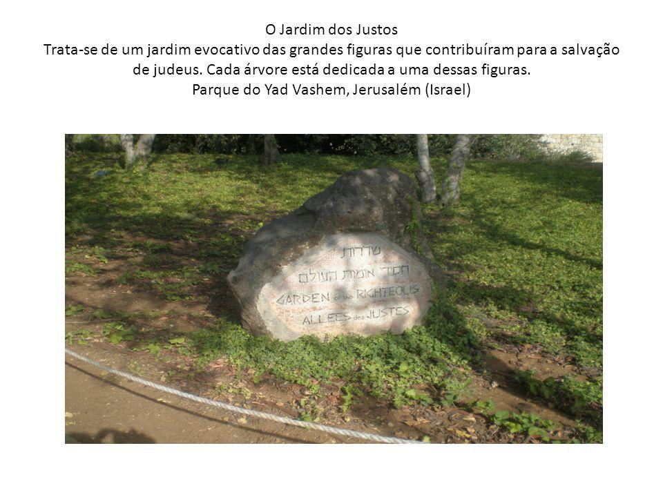 O Jardim dos Justos Trata-se de um jardim evocativo das grandes figuras que contribuíram para a salvação de judeus.