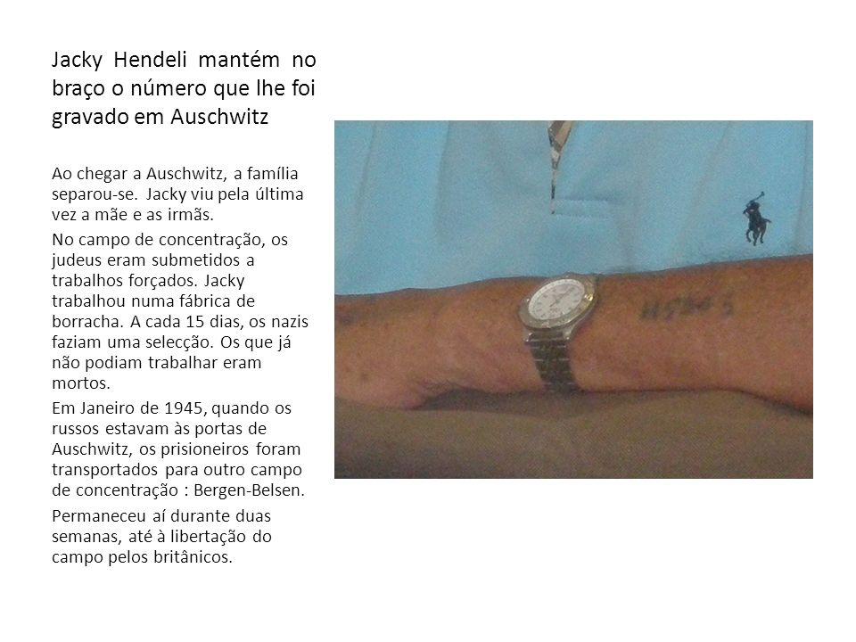 Jacky Hendeli mantém no braço o número que lhe foi gravado em Auschwitz