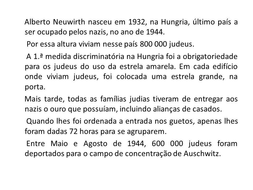 Alberto Neuwirth nasceu em 1932, na Hungria, último país a ser ocupado pelos nazis, no ano de 1944.