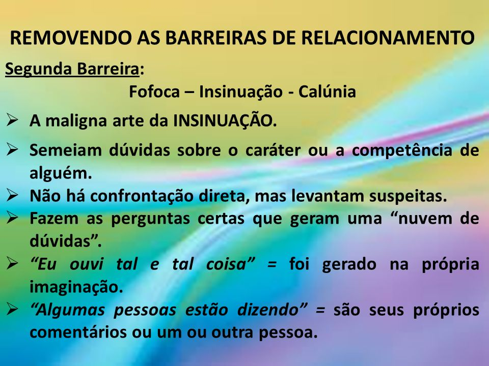 REMOVENDO AS BARREIRAS DE RELACIONAMENTO Fofoca – Insinuação - Calúnia