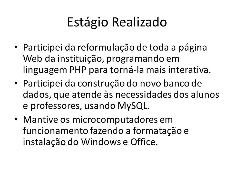 Estágio Realizado Participei da reformulação de toda a página Web da instituição, programando em linguagem PHP para torná-la mais interativa.