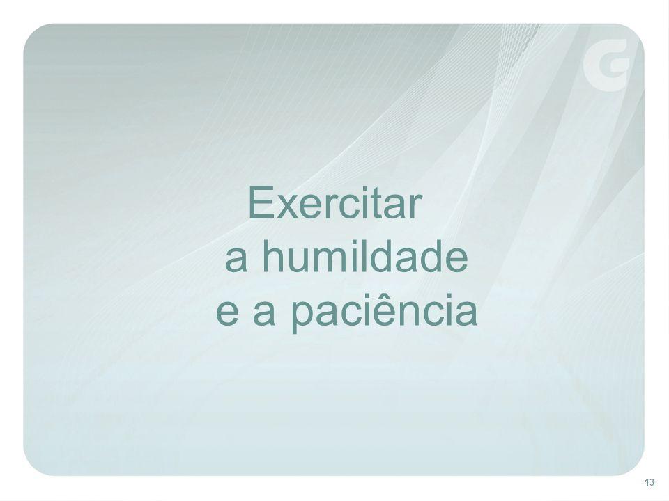 Exercitar a humildade e a paciência