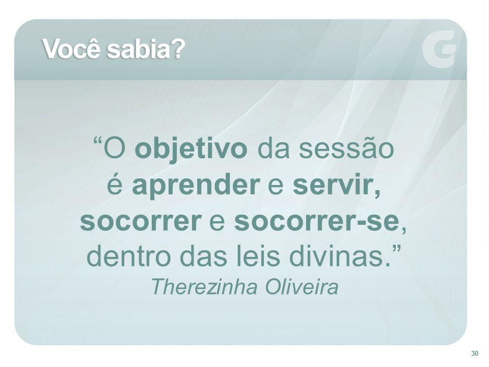 O objetivo da sessão é aprender e servir, socorrer e socorrer-se, dentro das leis divinas. Therezinha Oliveira