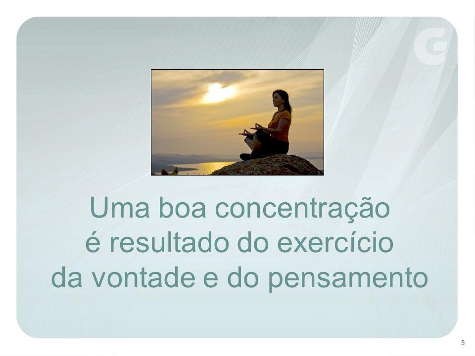 Uma boa concentração é resultado do exercício da vontade e do pensamento