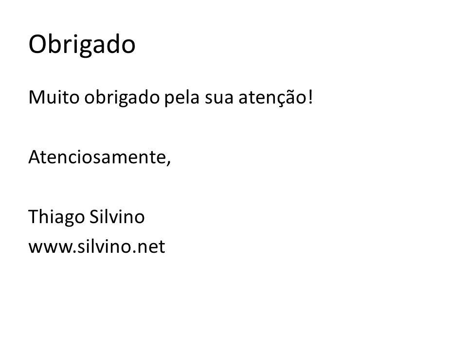 Obrigado Muito obrigado pela sua atenção! Atenciosamente, Thiago Silvino www.silvino.net