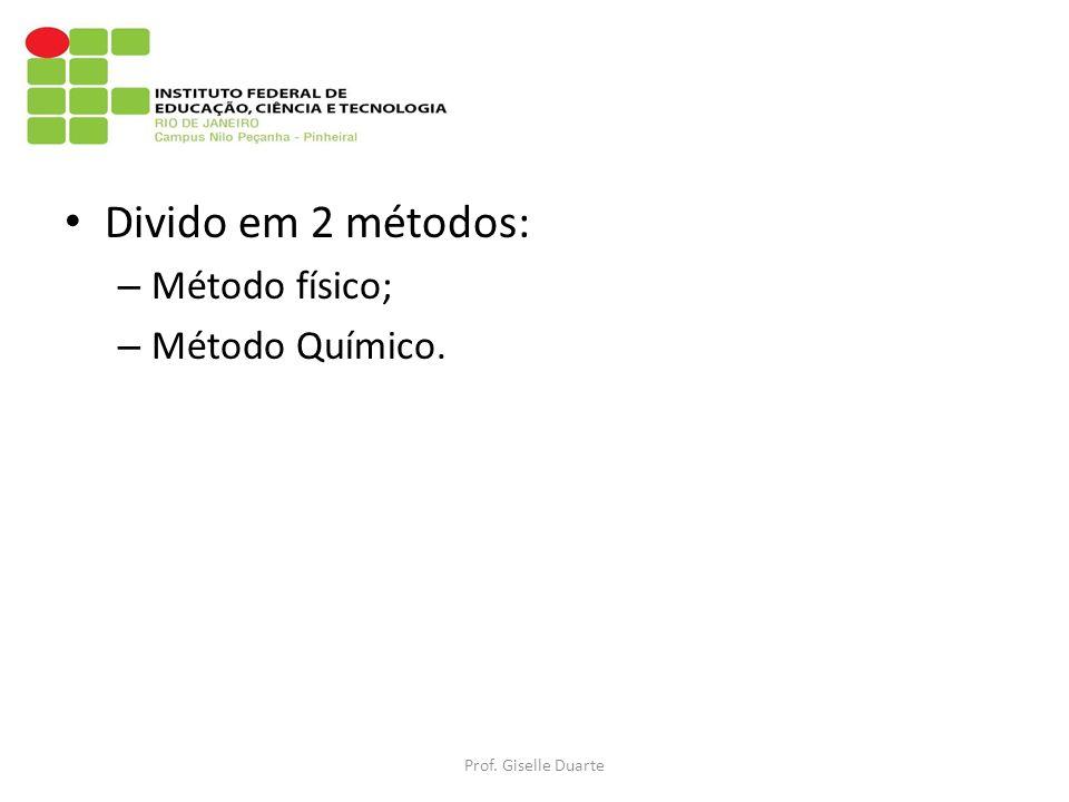 Divido em 2 métodos: Método físico; Método Químico.