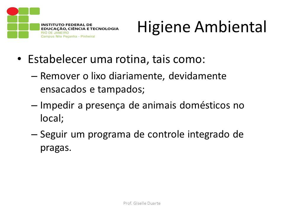 Higiene Ambiental Estabelecer uma rotina, tais como: