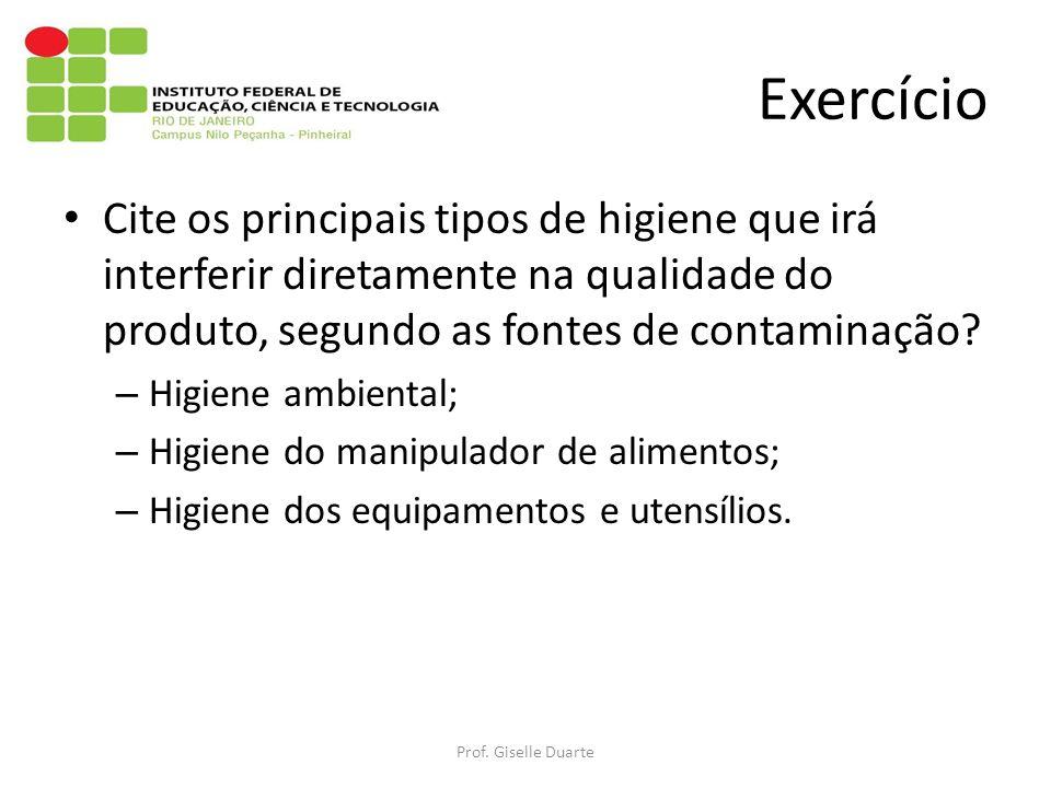 Exercício Cite os principais tipos de higiene que irá interferir diretamente na qualidade do produto, segundo as fontes de contaminação