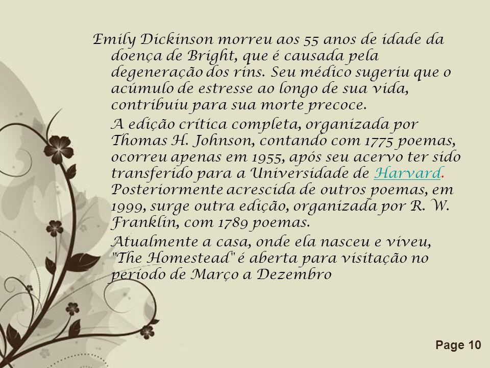 Emily Dickinson morreu aos 55 anos de idade da doença de Bright, que é causada pela degeneração dos rins.