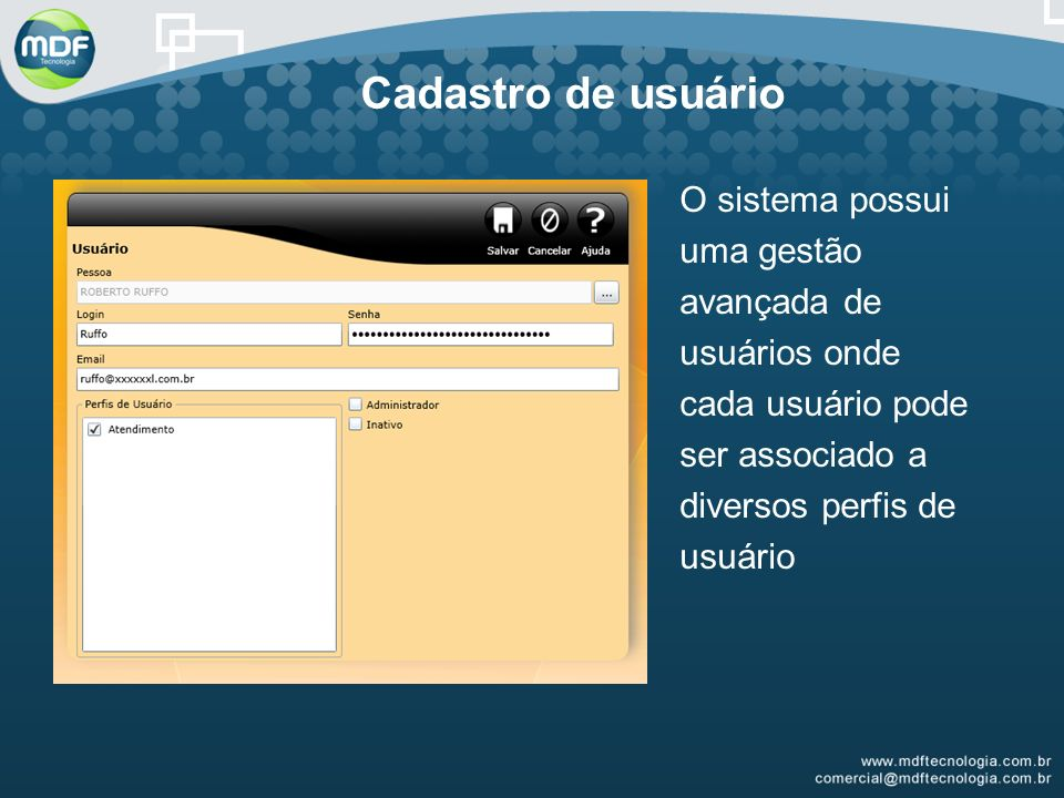 Cadastro de usuário O sistema possui uma gestão avançada de usuários onde cada usuário pode ser associado a diversos perfis de usuário.