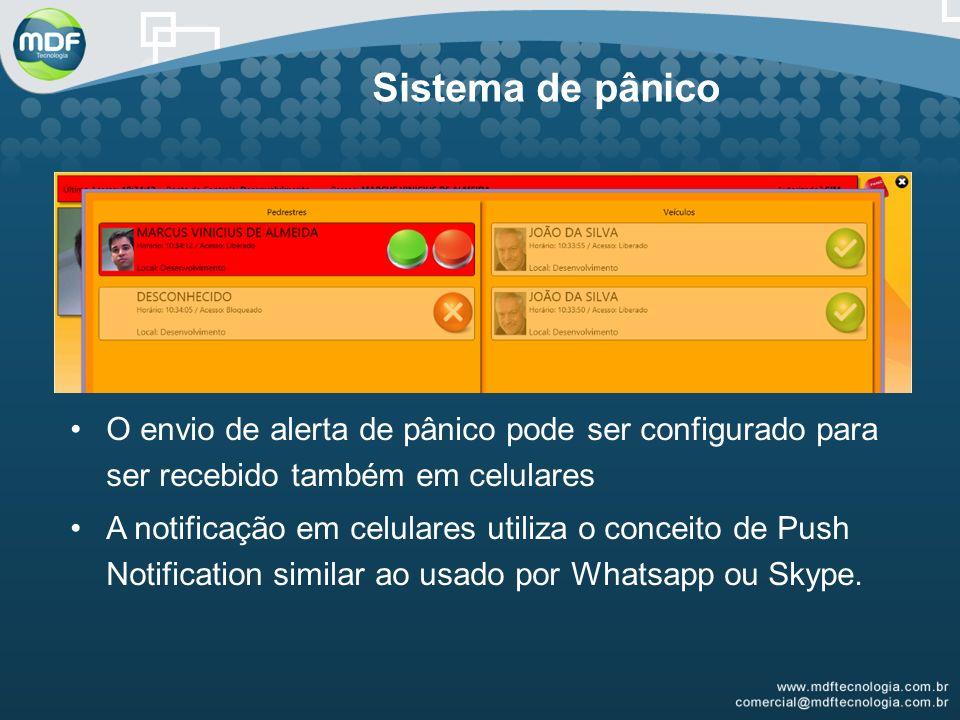 Sistema de pânico O envio de alerta de pânico pode ser configurado para ser recebido também em celulares.