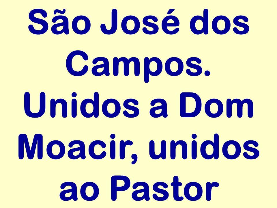 São José dos Campos. Unidos a Dom Moacir, unidos ao Pastor