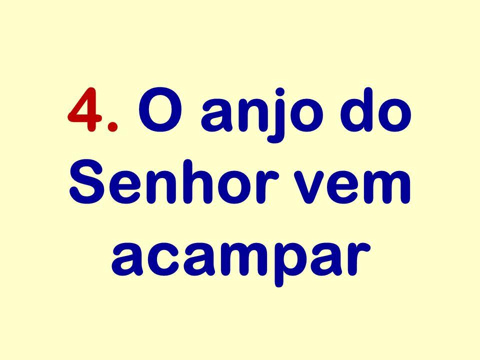 4. O anjo do Senhor vem acampar