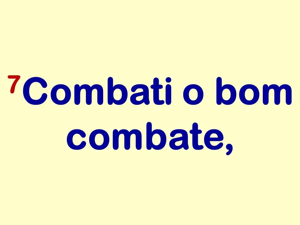 7Combati o bom combate,