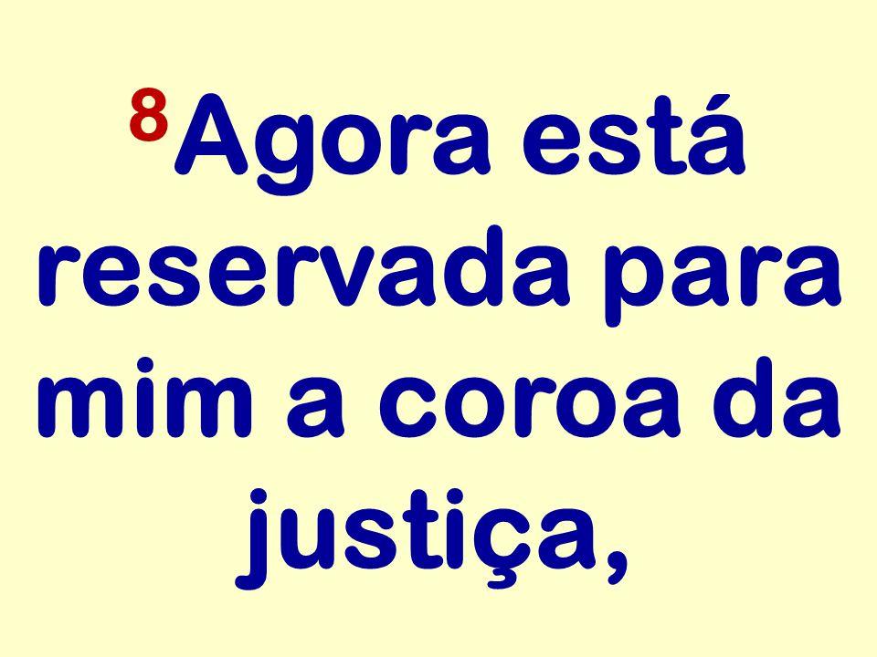8Agora está reservada para mim a coroa da justiça,