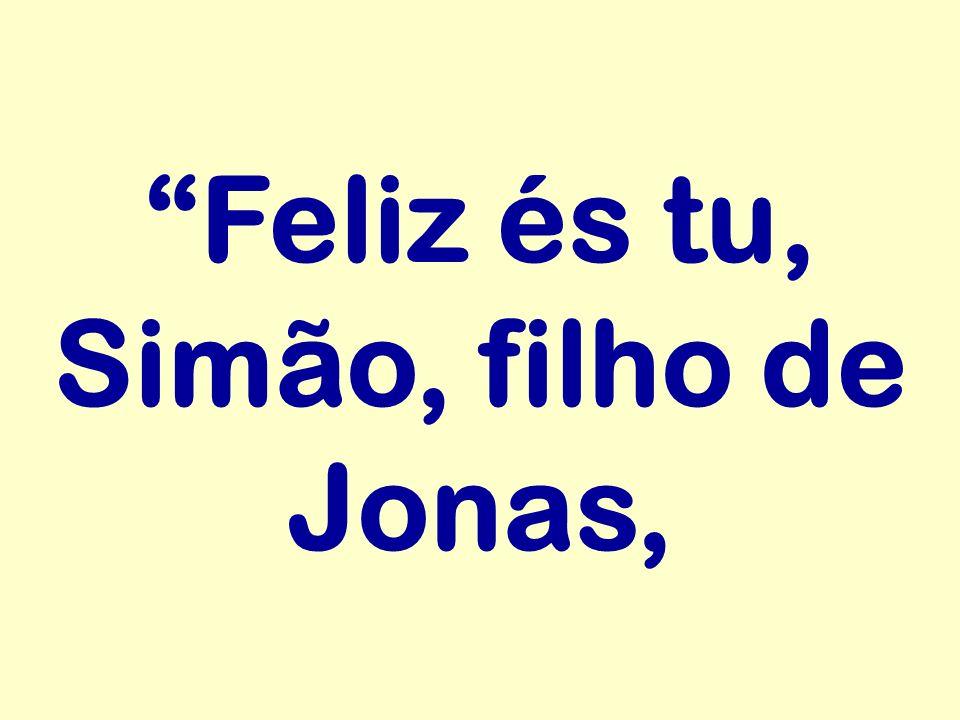 Feliz és tu, Simão, filho de Jonas,