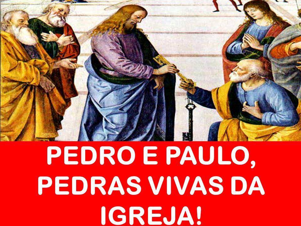 PEDRO E PAULO, PEDRAS VIVAS DA IGREJA!