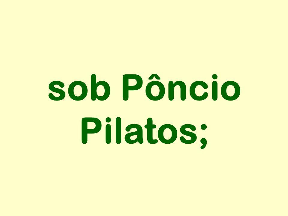 sob Pôncio Pilatos;