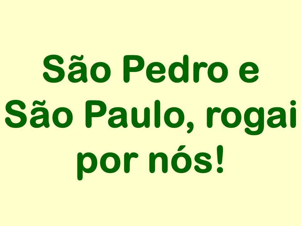 São Pedro e São Paulo, rogai por nós!