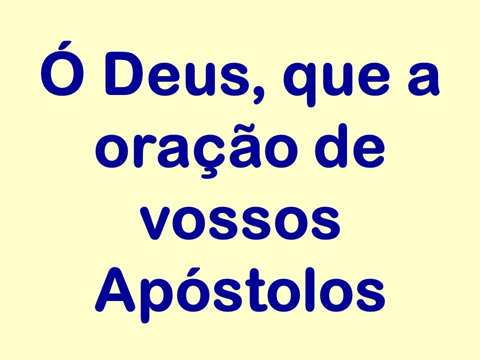 Ó Deus, que a oração de vossos Apóstolos