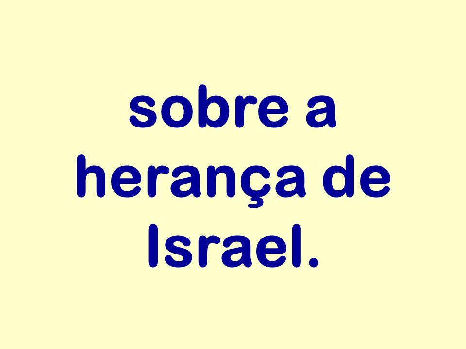sobre a herança de Israel.
