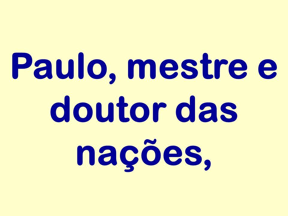 Paulo, mestre e doutor das nações,