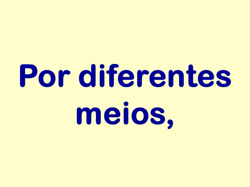 Por diferentes meios,