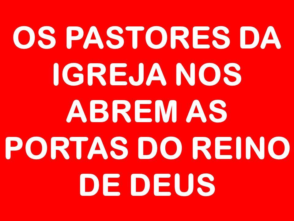 OS PASTORES DA IGREJA NOS ABREM AS PORTAS DO REINO DE DEUS