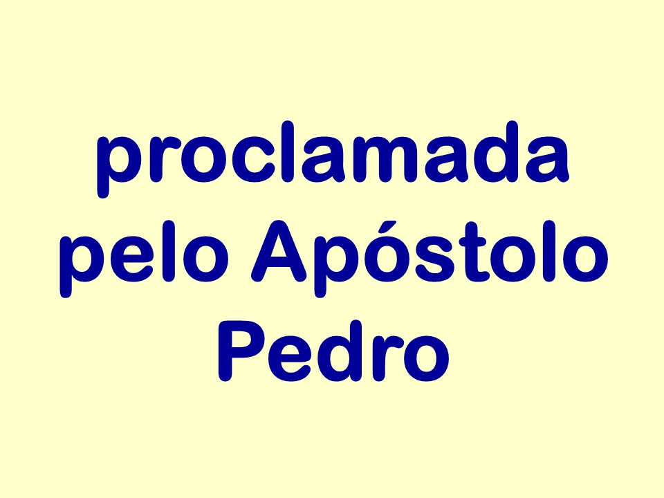 proclamada pelo Apóstolo Pedro