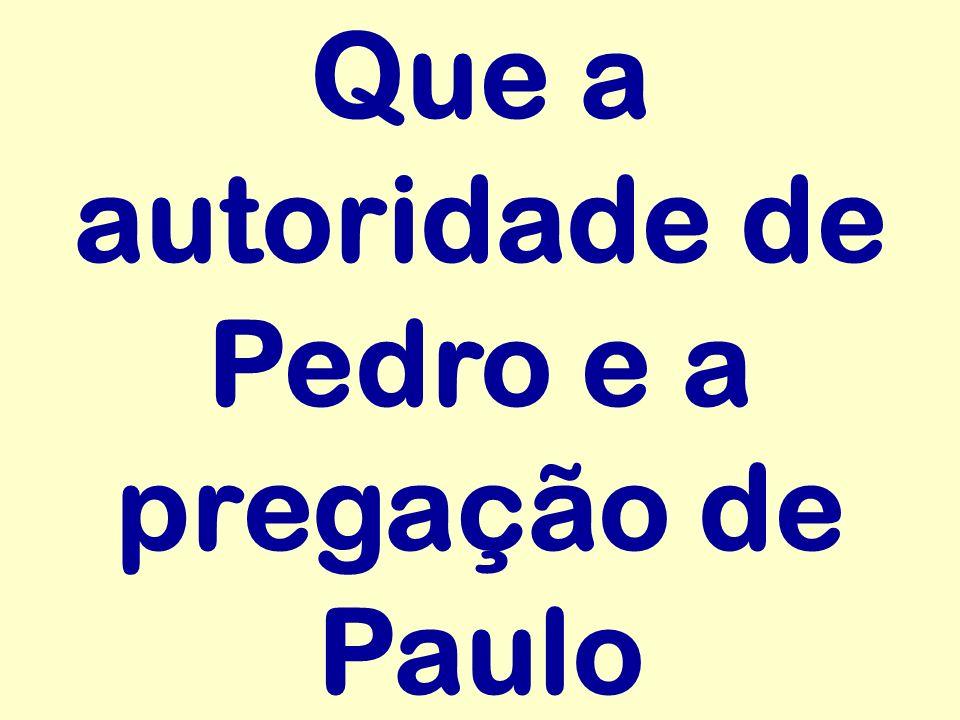 Que a autoridade de Pedro e a pregação de Paulo