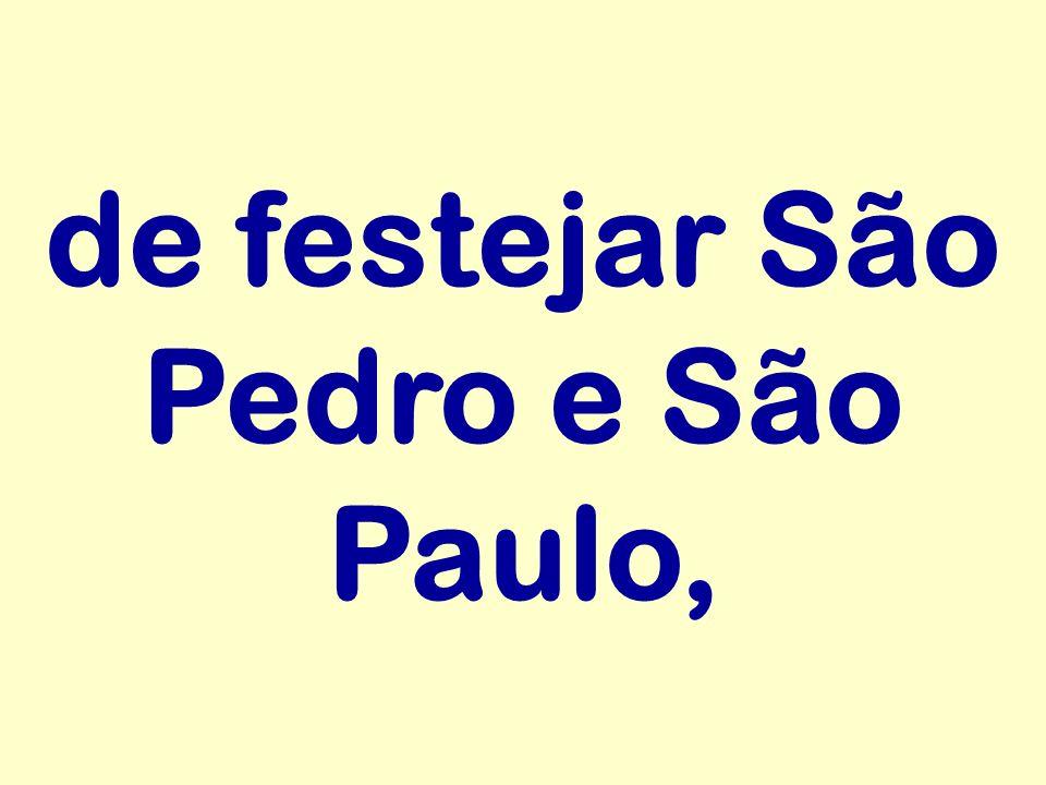 de festejar São Pedro e São Paulo,