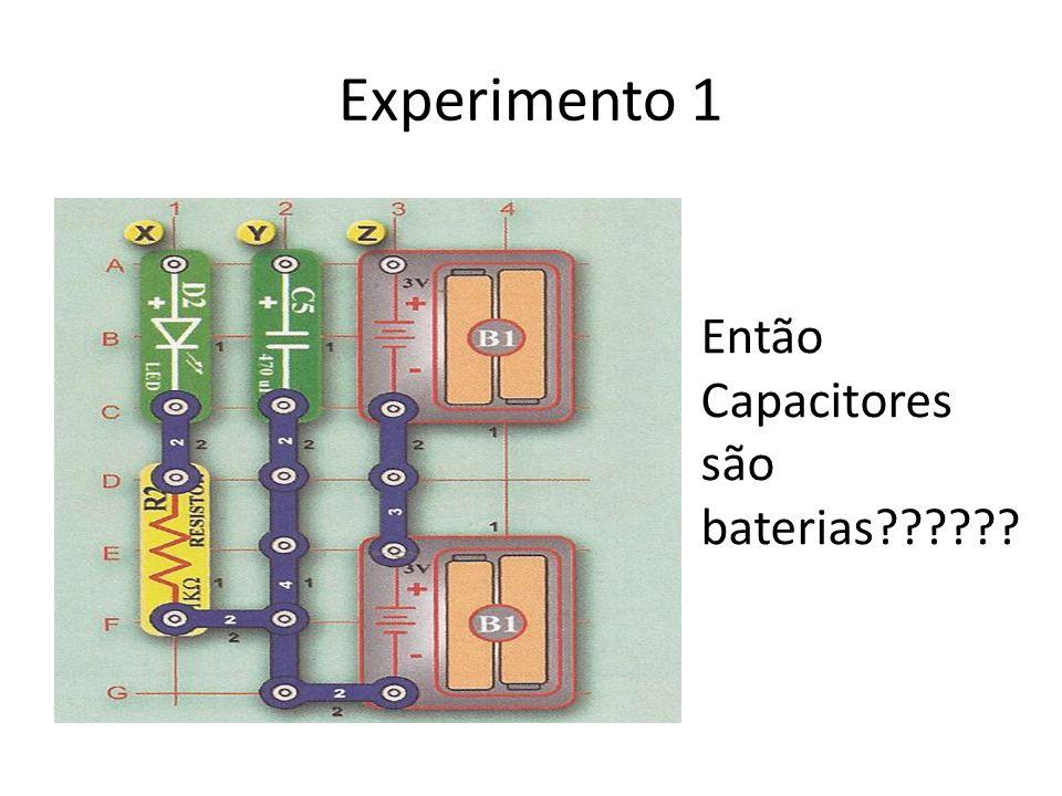 Experimento 1 Então Capacitores são baterias
