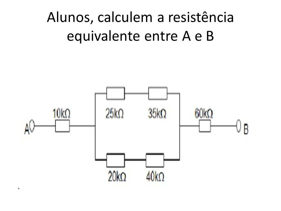 Alunos, calculem a resistência equivalente entre A e B