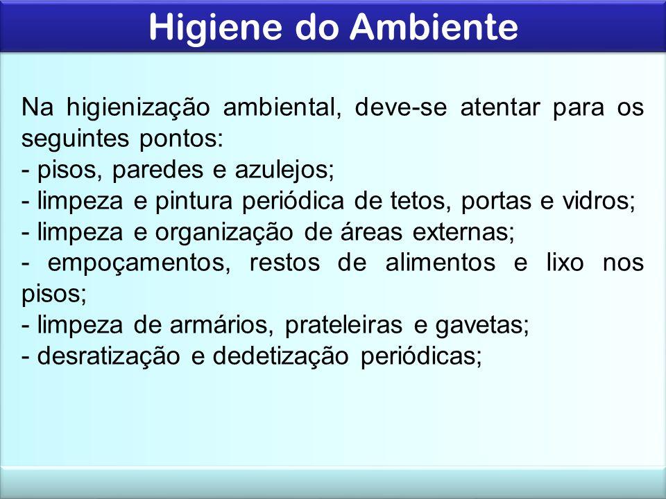 Higiene do Ambiente Na higienização ambiental, deve-se atentar para os seguintes pontos: - pisos, paredes e azulejos;