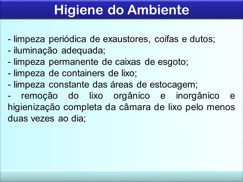 Higiene do Ambiente - limpeza periódica de exaustores, coifas e dutos;