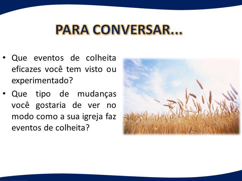 PARA CONVERSAR... Que eventos de colheita eficazes você tem visto ou experimentado