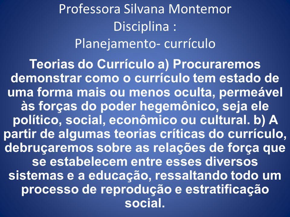 Professora Silvana Montemor Disciplina : Planejamento- currículo