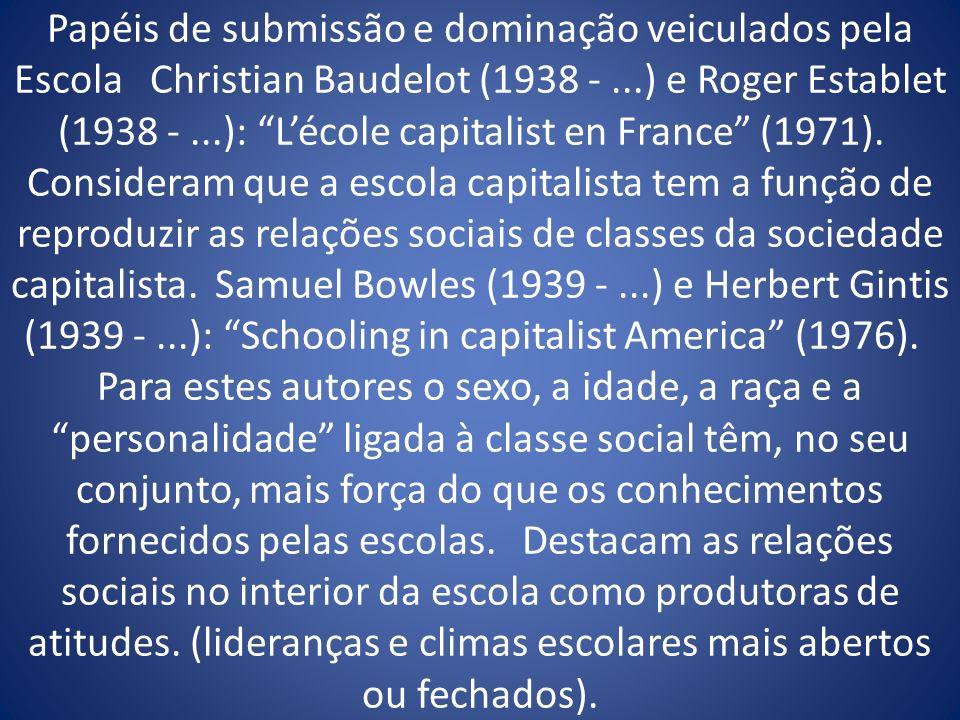Papéis de submissão e dominação veiculados pela Escola Christian Baudelot (1938 - ...) e Roger Establet (1938 - ...): L'école capitalist en France (1971).