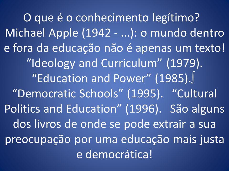 O que é o conhecimento legítimo. Michael Apple (1942 -