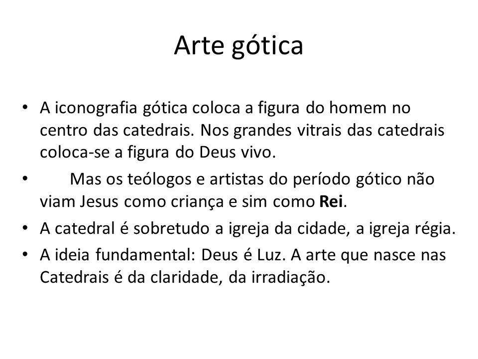 Arte gótica A iconografia gótica coloca a figura do homem no centro das catedrais. Nos grandes vitrais das catedrais coloca-se a figura do Deus vivo.