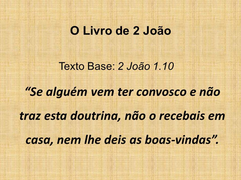 O Livro de 2 João Texto Base: 2 João 1.10.