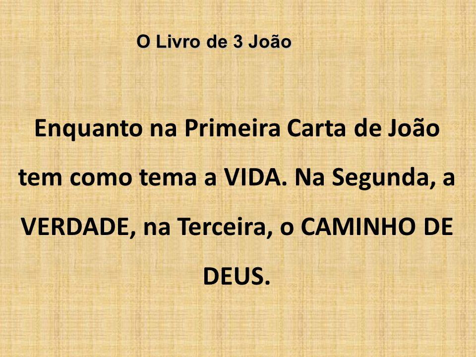 O Livro de 3 João Enquanto na Primeira Carta de João tem como tema a VIDA.